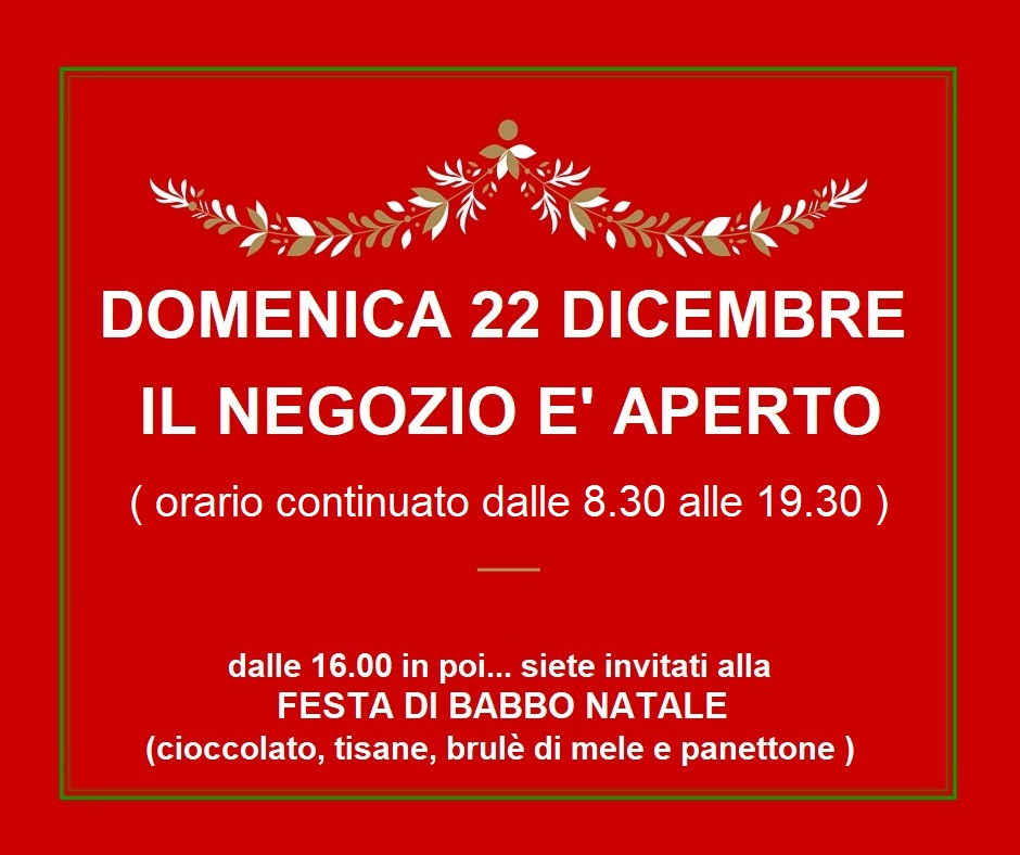 Negozio aperto Domenica 22 Dicembre dalle 8.30 alle 19.30 e …